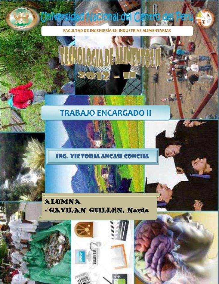 FACULTAD DE INGENIERÍA EN INDUSTRIAS ALIMENTARIAS   TRABAJO ENCARGADO II  ING. VICTORIA ANCASI CONCHAALUMNAGAVILAN GUILLE...
