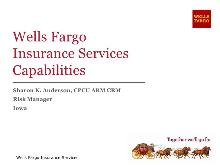Wells Fargo Insurance Services Capabilities Sharon K. Anderson, CPCU ARM CRM Risk Manager Iowa