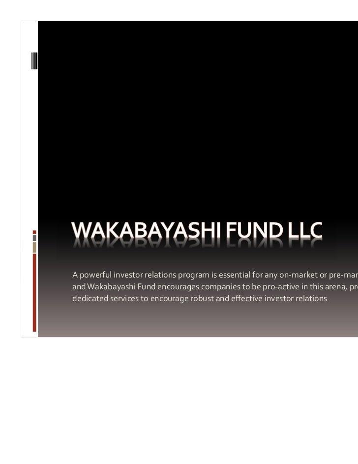 Apowerfulinvestorrelationsprogramisessentialforanyon‐marketorpre‐marketcompanyandWakabayashiFundencourages...