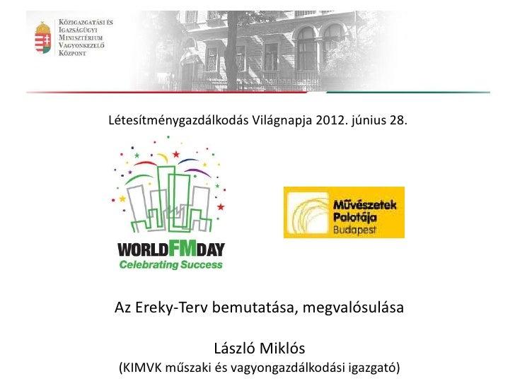 Létesítménygazdálkodás Világnapja 2012. június 28. Az Ereky-Terv bemutatása, megvalósulása                 László Miklós (...