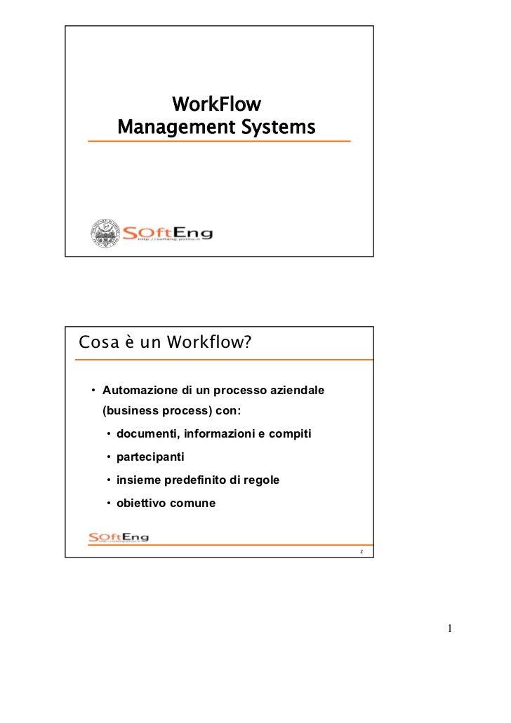 WorkFlow     Management SystemsCosa è un Workflow? • Automazione di un processo aziendale  (business process) con:   • doc...