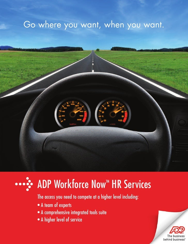 Go where you want, when you want.     > ADP Workforce Now                        TM                                       ...