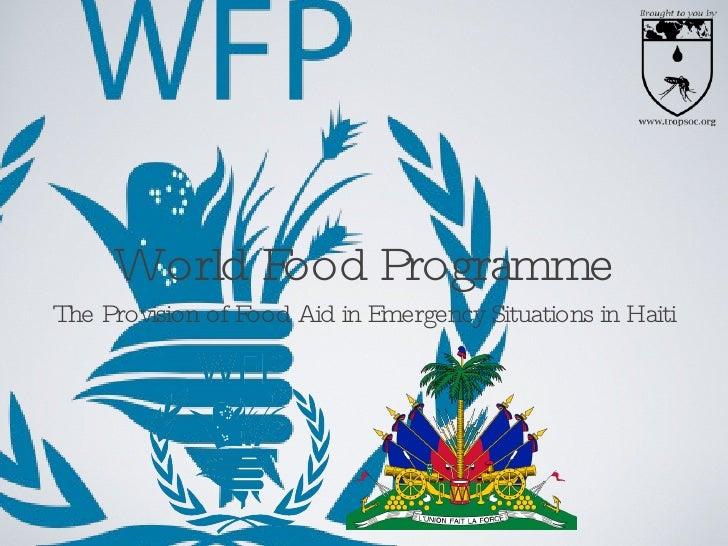 World Food Programme <ul><li>The Provision of Food Aid in Emergency Situations in Haiti </li></ul>