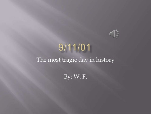 The most tragic day in history By: W. F.