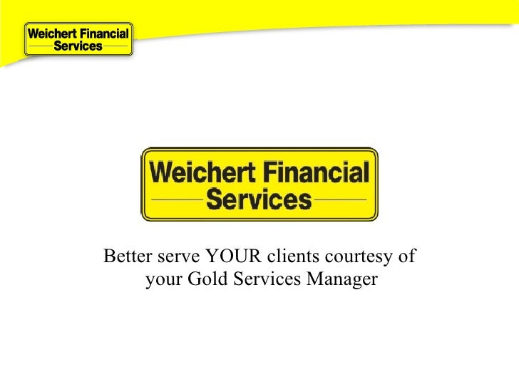 Better serve YOUR clients courtesy of  your Gold Services Manager