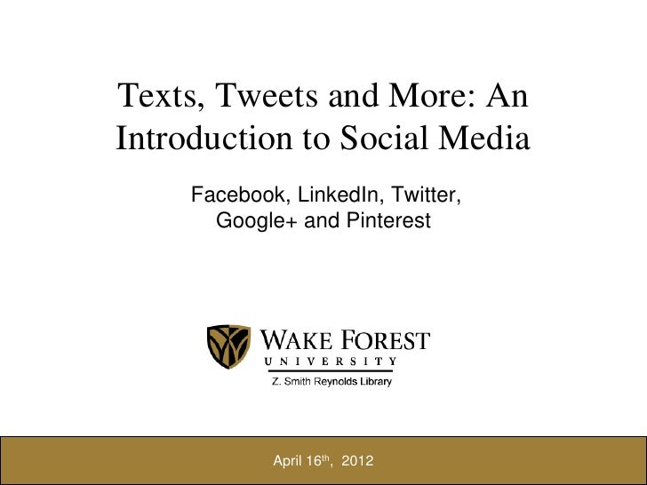 Texts, Tweets and More: AnIntroduction to Social Media     Facebook, LinkedIn, Twitter,       Google+ and Pinterest       ...