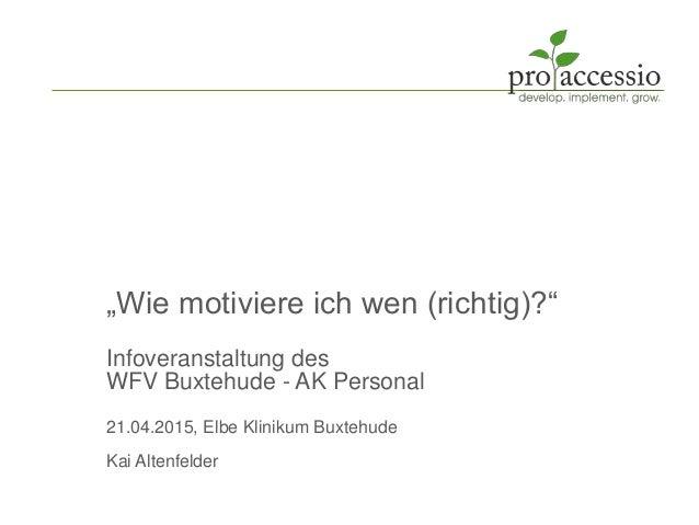 """""""Wie motiviere ich wen (richtig)?"""" Infoveranstaltung des WFV Buxtehude - AK Personal 21.04.2015, Elbe Klinikum Buxtehude K..."""