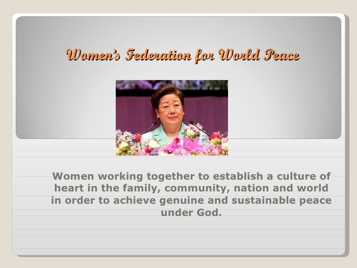 Women's Federation for World Peace Women working together to establish a culture of heart in the family, community, nation...