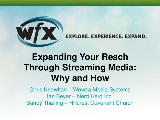 Expanding Your ReachThrough Streaming Media:     Why and How Chris Knowlton – Wowza Media Systems        Ian Beyer – Nerd ...
