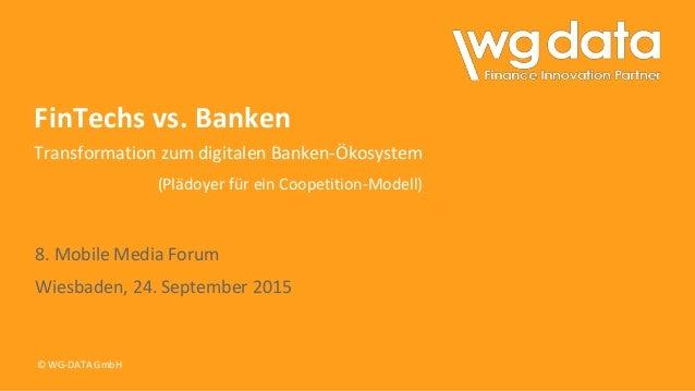 © WG-DATA GmbH FinTechs vs. Banken Transformation zum digitalen Banken-Ökosystem (Plädoyer für ein Coopetition-Modell) 8. ...