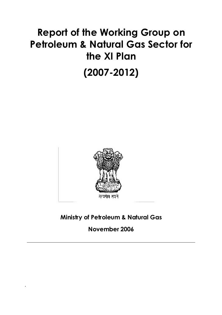 Report of the Working Group on    Petroleum & Natural Gas Sector for                the XI Plan                  (2007-201...