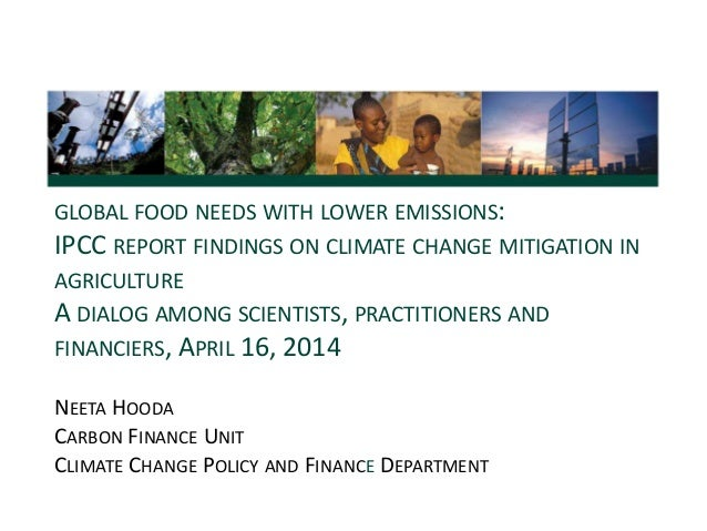 GLOBAL FOOD NEEDS WITH LOWER EMISSIONS: IPCC REPORT FINDINGS ON CLIMATE CHANGE MITIGATION IN AGRICULTURE A DIALOG AMONG SC...