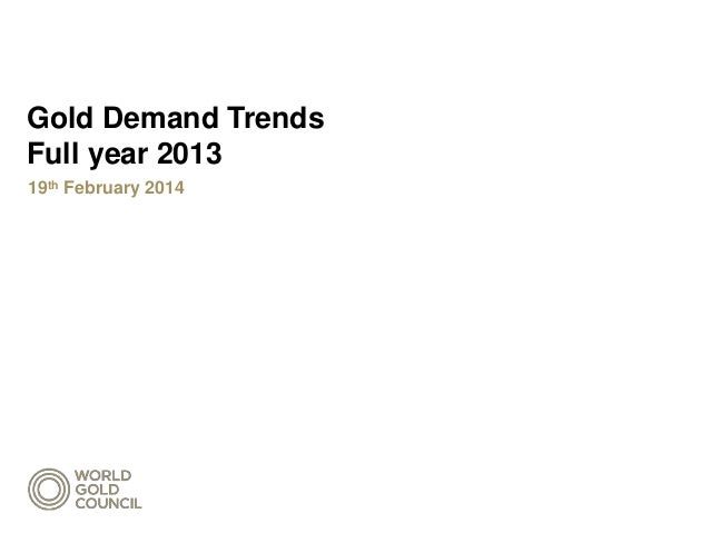 Gold Demand Trends Full year 2013 19th February 2014