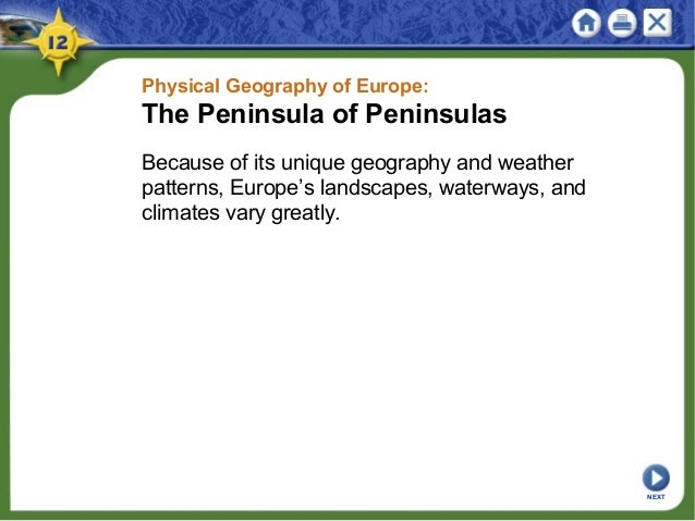 Physical Geography of Europe: The Peninsula of Peninsulas Because of its unique geography and weather patterns, Europe's l...