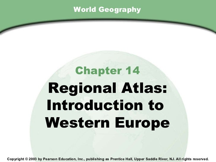 World Geography Chapter 14 Regional Atlas: Introduction to  Western Europe Copyright © 2003 by Pearson Education, Inc., pu...