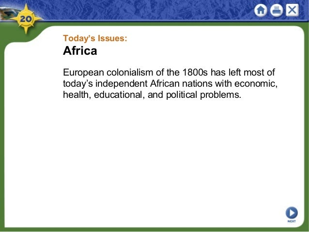 Today's Issues: Africa European colonialism of the 1800s has left most of today's independent African nations with economi...