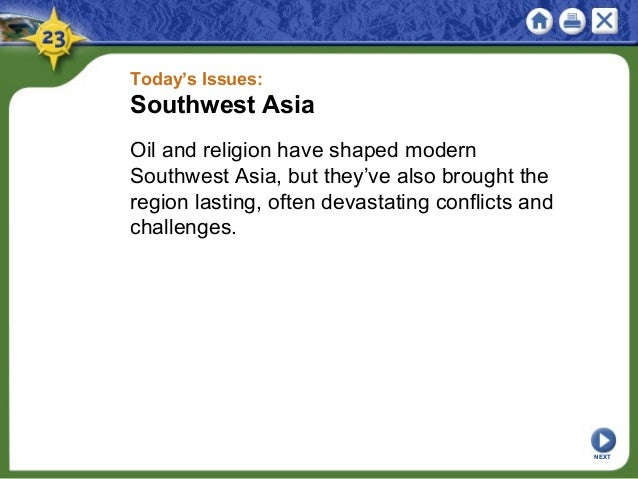 Today's Issues: Southwest Asia Oil and religion have shaped modern Southwest Asia, but they've also brought the region las...