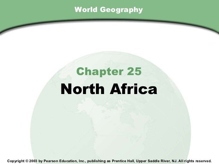 World Geography Chapter 25 North Africa Copyright © 2003 by Pearson Education, Inc., publishing as Prentice Hall, Upper Sa...