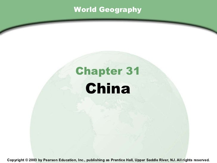 World Geography Chapter 31 China Copyright © 2003 by Pearson Education, Inc., publishing as Prentice Hall, Upper Saddle Ri...