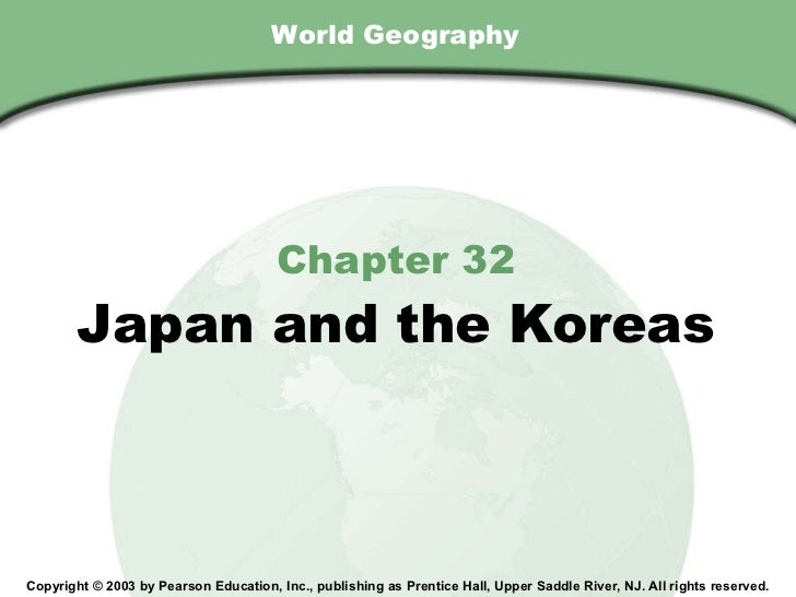 World Geography Chapter 32 Japan and the Koreas Copyright © 2003 by Pearson Education, Inc., publishing as Prentice Hall, ...
