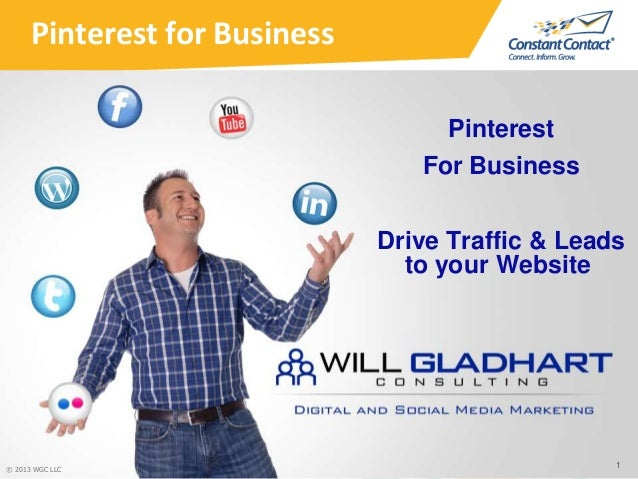 Pinterest for BusinessPinterestFor BusinessDrive Traffic & Leadsto your Website1© 2013 WGC LLC