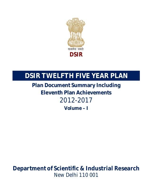 DSIR  DSIR TWELFTH FIVE YEAR PLAN Plan Document Summary Including Eleventh Plan Achievements  2012-2017 Volume – I  Depart...