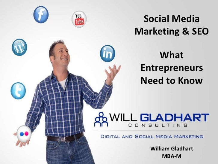 Social Media Marketing & SEO<br />What Entrepreneurs Need to Know<br />William Gladhart<br />MBA-M<br />