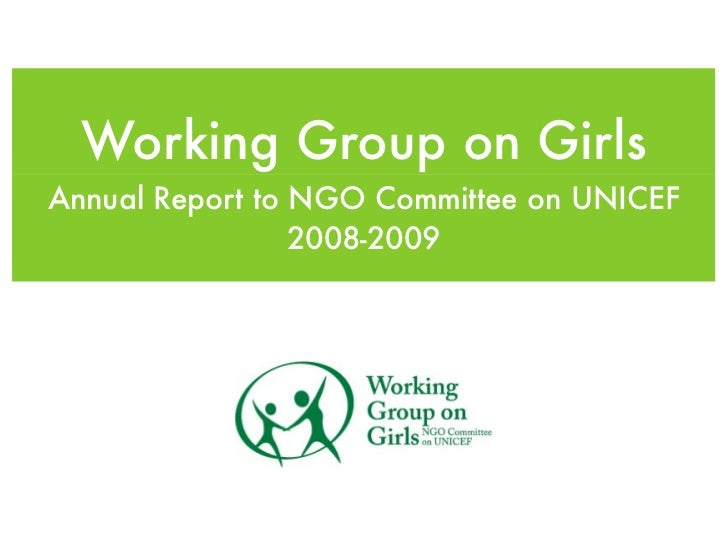 Working Group on GirlsAnnual Report to NGO Committee on UNICEF                 2008-2009