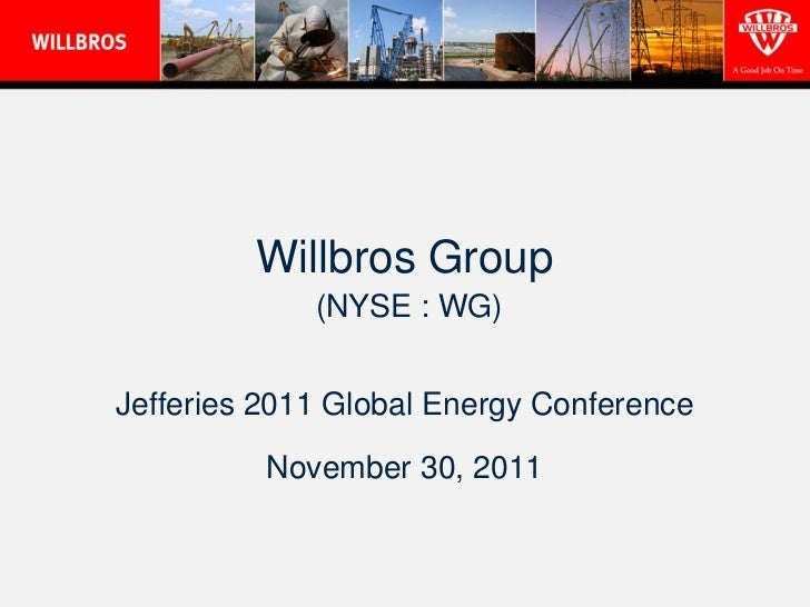 Willbros Group             (NYSE : WG)Jefferies 2011 Global Energy Conference          November 30, 2011
