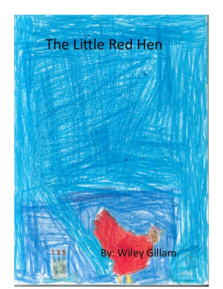 The	  Lile	  Red	  Hen	                      By:	  Wiley	  Gillam