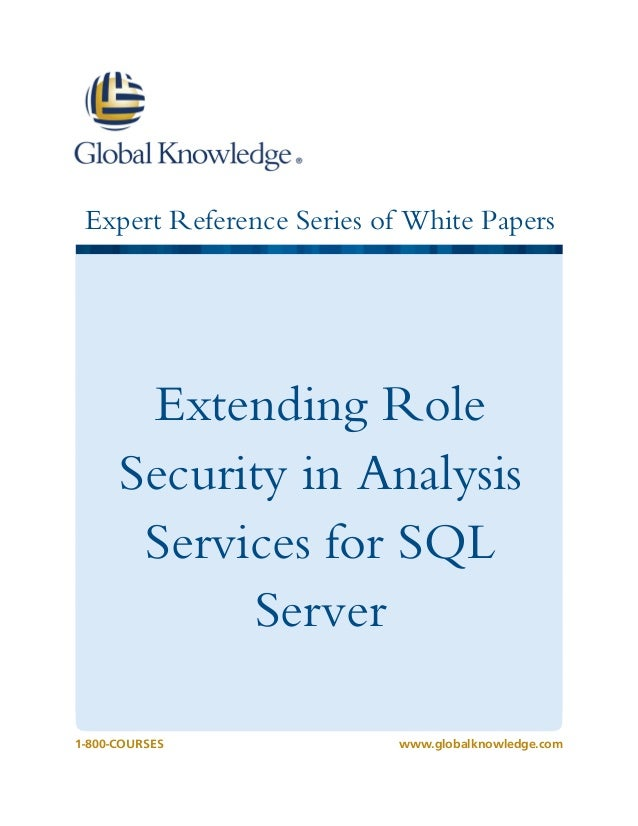 Expert Reference Series of White Papers  Extending Role Security in Analysis Services for SQL Server 1-800-COURSES  www.gl...
