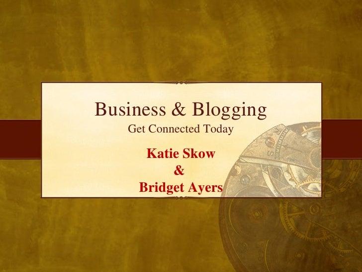 Business & Blogging Get Connected Today Katie Skow &  Bridget Ayers