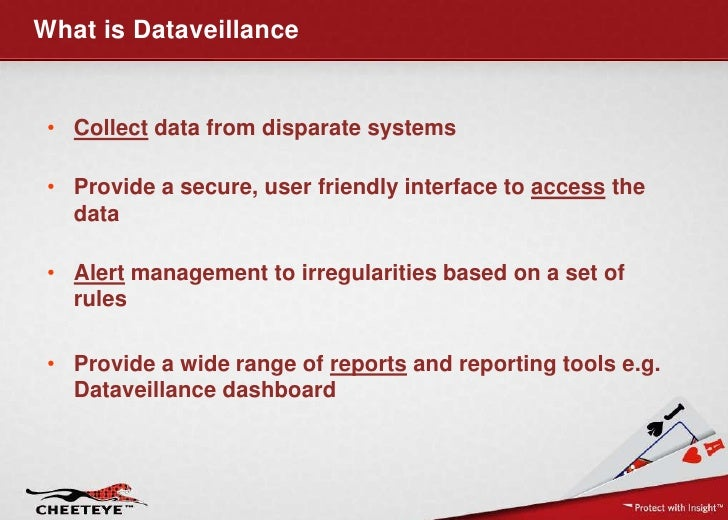 What is Dataveillance • Collect data from disparate systems • Provide a secure, user friendly interface to access the   da...
