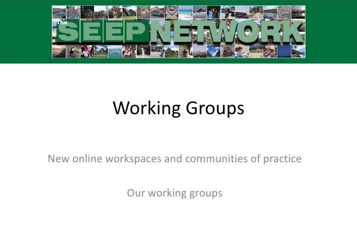 Working Groups<br />New online workspaces and communities of practice<br />Our working groups<br />