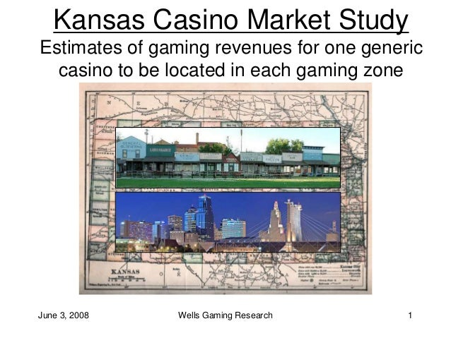 June 3, 2008 Wells Gaming Research 1 Kansas Casino Market Study Estimates of gaming revenues for one generic casino to be ...