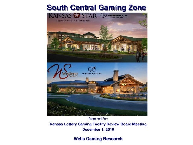South Central Gaming Zone Prepared For: Kansas Lottery Gaming Facility Review Board Meeting December 1, 2010 Wells Gaming ...