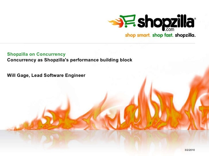 Shopzilla on Concurrency Concurrency as Shopzilla's performance building block Will Gage, Lead Software Engineer 3/2/2010