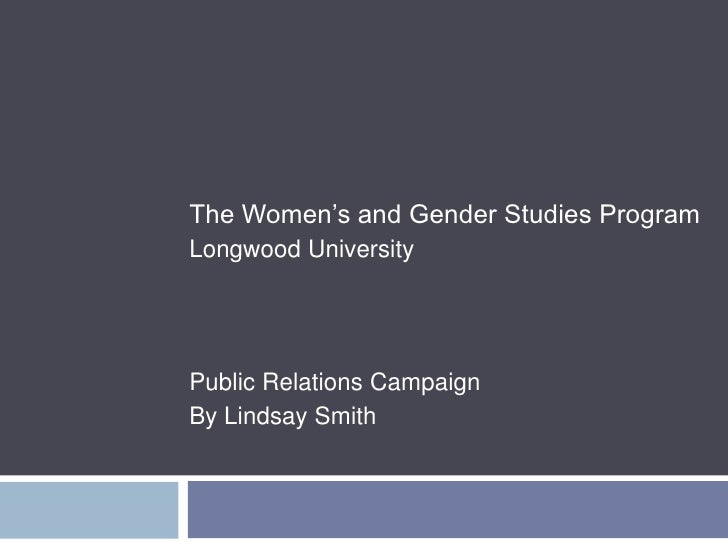 The Women's and Gender Studies Program <br />Longwood University<br />Public Relations Campaign<br />By Lindsay Smith<br />