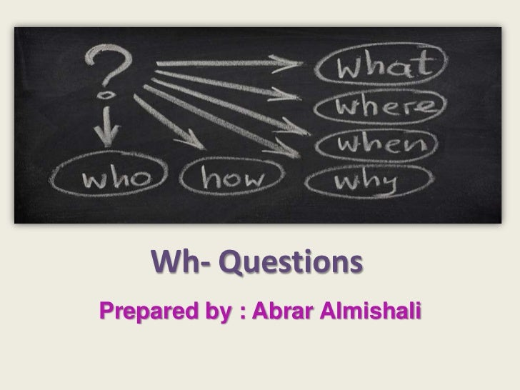Wh- QuestionsPrepared by : Abrar Almishali