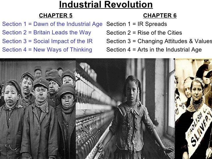 Industrial Revolution              CHAPTER 5                                CHAPTER 6Section 1 = Dawn of the Industrial Ag...
