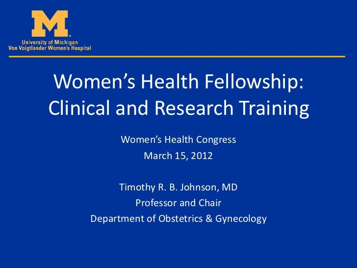 Women's Health Fellowship:Clinical and Research Training          Women's Health Congress             March 15, 2012      ...