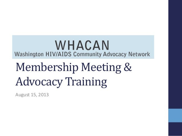 Membership Meeting & Advocacy Training August 15, 2013