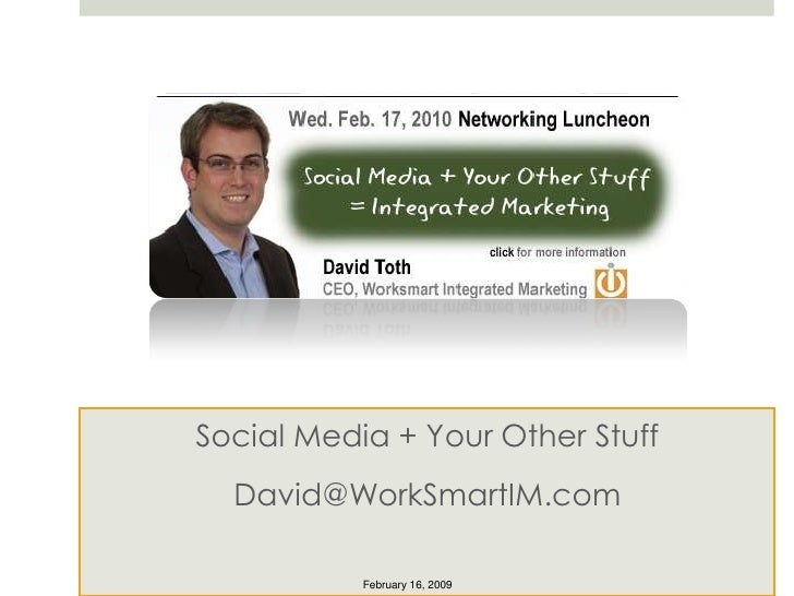 Social Media + Your Other Stuff<br />David@WorkSmartIM.com<br />February 16, 2009<br />