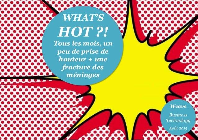 BT© Jan 15 WHAT'S HOT ?! Tous les mois, un peu de prise de hauteur + une fracture des méninges Weave Business Technology A...