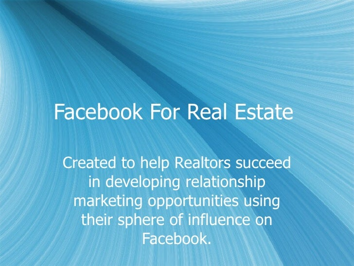 Facebook For Real Estate  Created to help Realtors succeed in developing relationship marketing opportunities using their ...