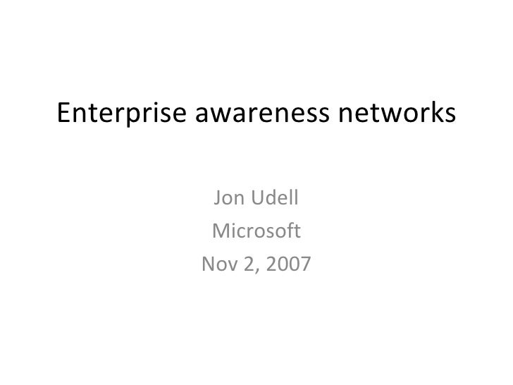 Enterprise awareness networks             Jon Udell            Microsoft           Nov 2, 2007