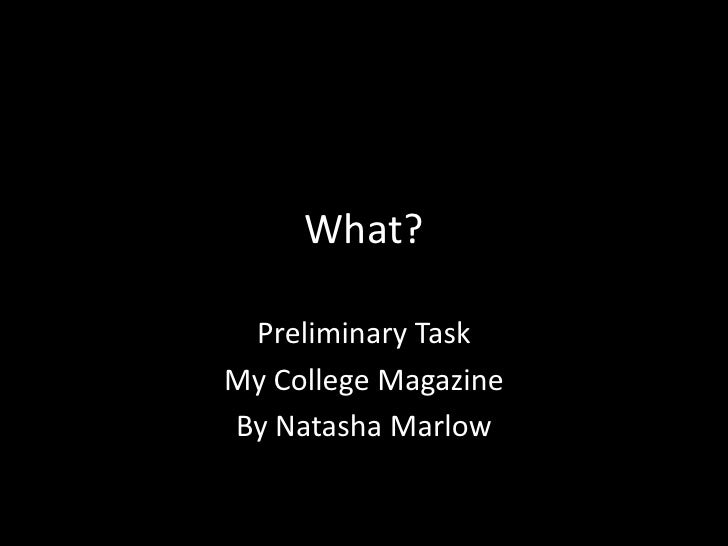 What?<br />Preliminary Task<br />My College Magazine<br />By Natasha Marlow<br />