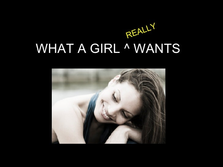 WHAT A GIRL ^ WANTS REALLY