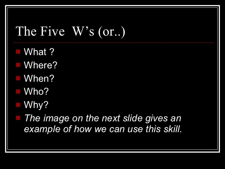 hcm549 ws 5 questions 4 The five ws, five ws and one h, or the six ws are questions whose  they  constitute a formula for getting the complete story on a subject.