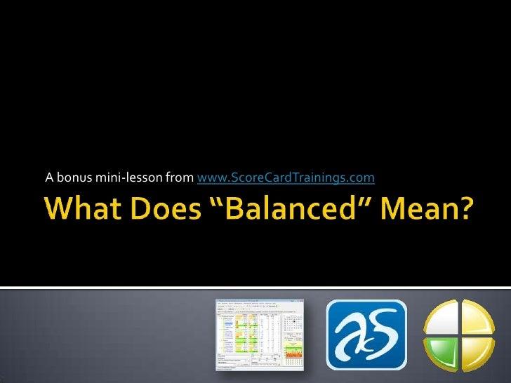 "What Does ""Balanced"" Mean?<br />A bonus mini-lesson from www.ScoreCardTrainings.com<br />"
